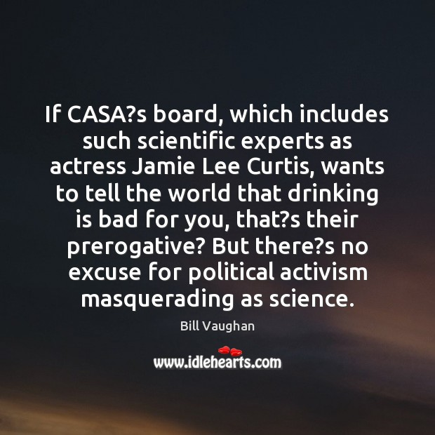 If CASA?s board, which includes such scientific experts as actress Jamie Bill Vaughan Picture Quote