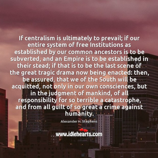 Image, If centralism is ultimately to prevail; if our entire system of free