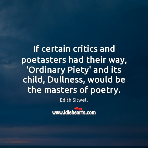 If certain critics and poetasters had their way, 'Ordinary Piety' and its Image