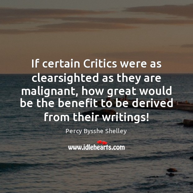 If certain Critics were as clearsighted as they are malignant, how great Image