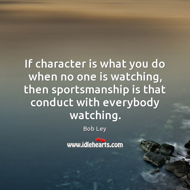 Image, If character is what you do when no one is watching, then