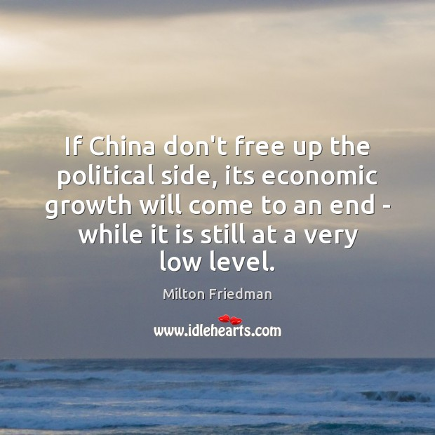 If China don't free up the political side, its economic growth will Milton Friedman Picture Quote