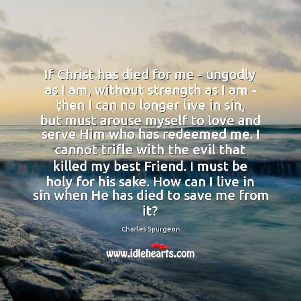If Christ has died for me – unGodly as I am, without Image