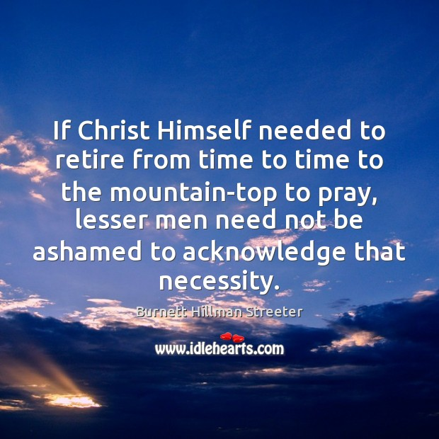 Image, If Christ Himself needed to retire from time to time to the
