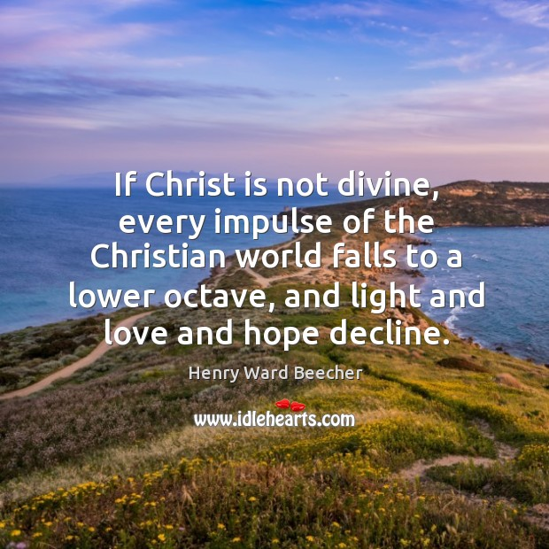 Image, If Christ is not divine, every impulse of the Christian world falls