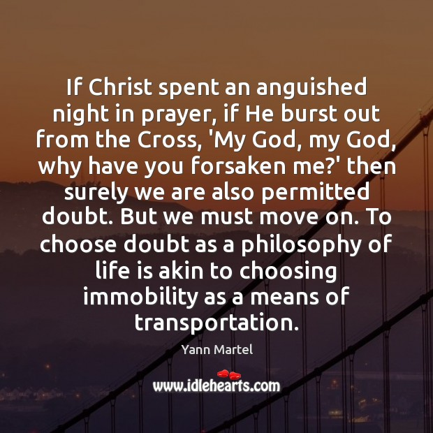 If Christ spent an anguished night in prayer, if He burst out Image