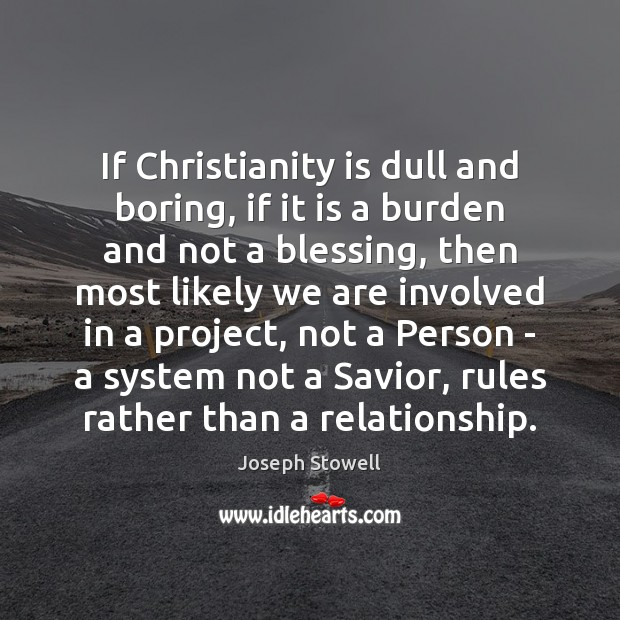 If Christianity is dull and boring, if it is a burden and Image
