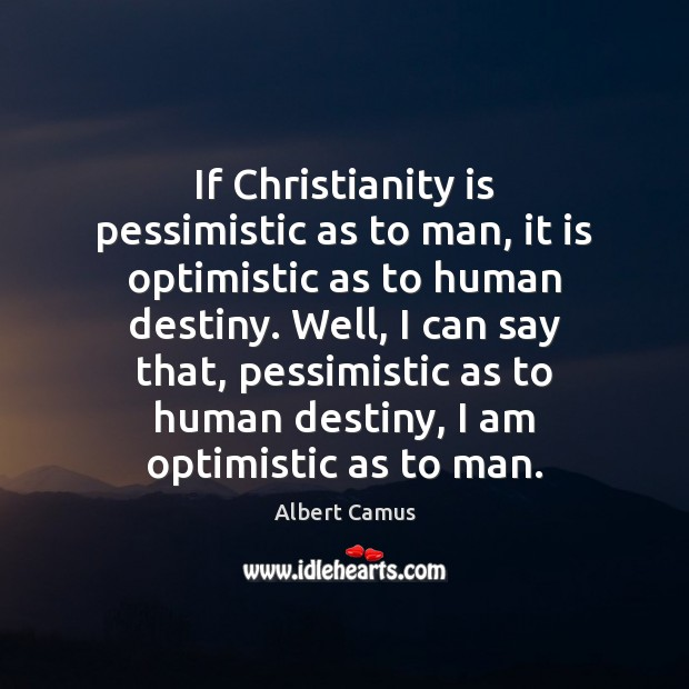 Image, If Christianity is pessimistic as to man, it is optimistic as to