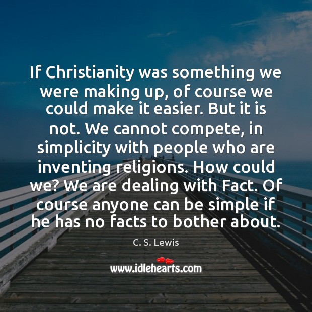 If Christianity was something we were making up, of course we could Image