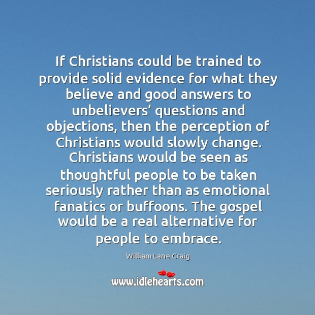 If Christians could be trained to provide solid evidence for what they Image