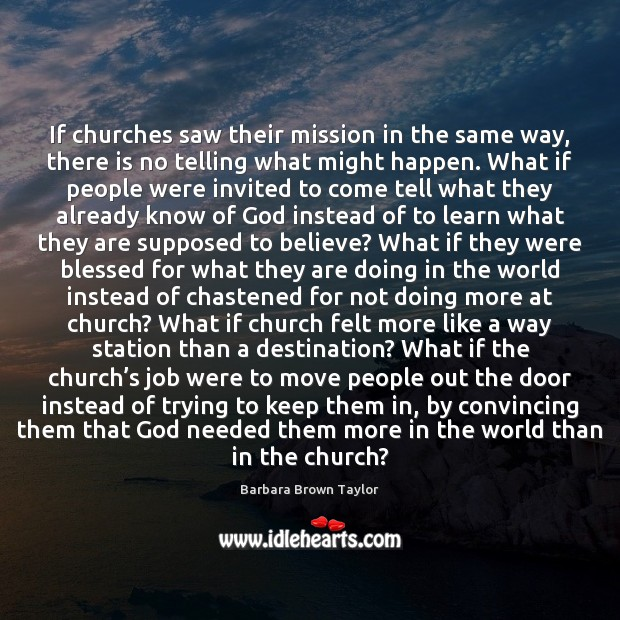 If churches saw their mission in the same way, there is no Barbara Brown Taylor Picture Quote
