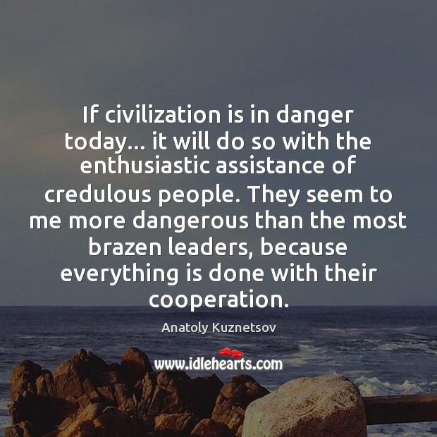 Image, If civilization is in danger today… it will do so with the