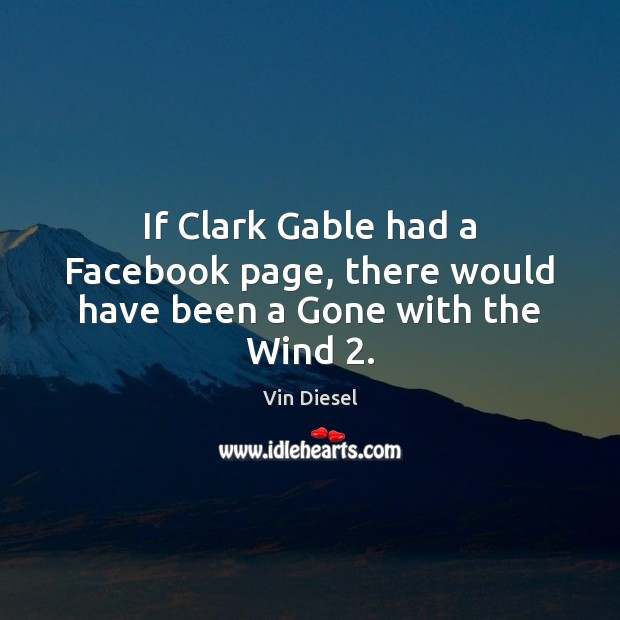 If Clark Gable had a Facebook page, there would have been a Gone with the Wind 2. Image