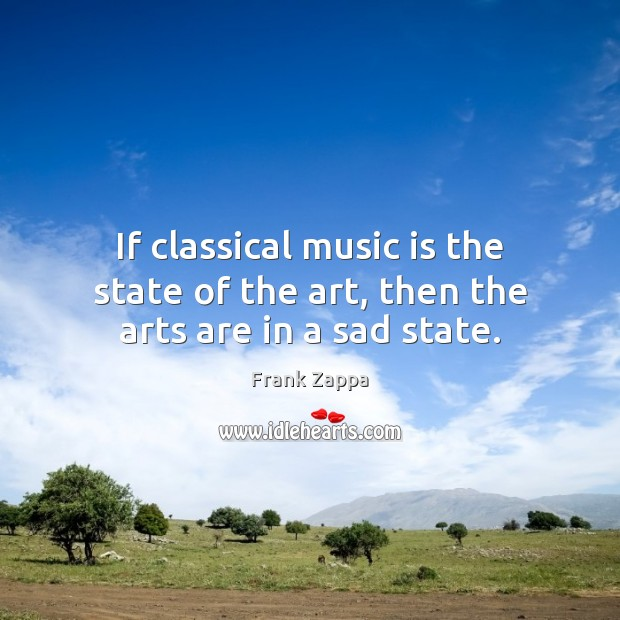 Image, If classical music is the state of the art, then the arts are in a sad state.
