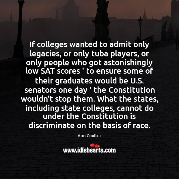 If colleges wanted to admit only legacies, or only tuba players, or Image