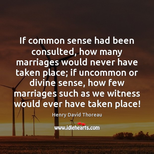 If common sense had been consulted, how many marriages would never have Image