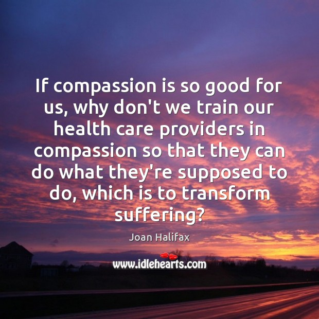 If compassion is so good for us, why don't we train our Image