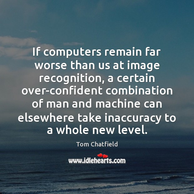 Image, If computers remain far worse than us at image recognition, a certain