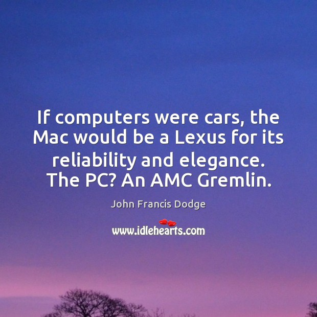 If computers were cars, the Mac would be a Lexus for its Computers Quotes Image