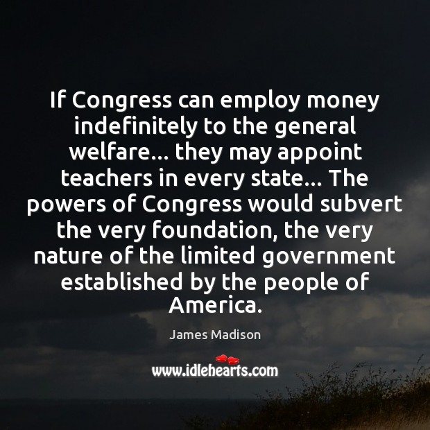 If Congress can employ money indefinitely to the general welfare… they may Image