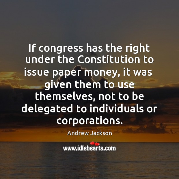 Image, If congress has the right under the Constitution to issue paper money,