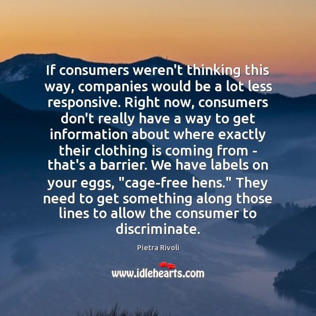 If consumers weren't thinking this way, companies would be a lot less Image