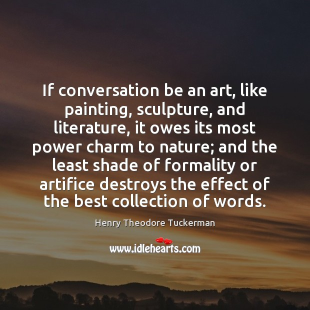 If conversation be an art, like painting, sculpture, and literature, it owes Henry Theodore Tuckerman Picture Quote