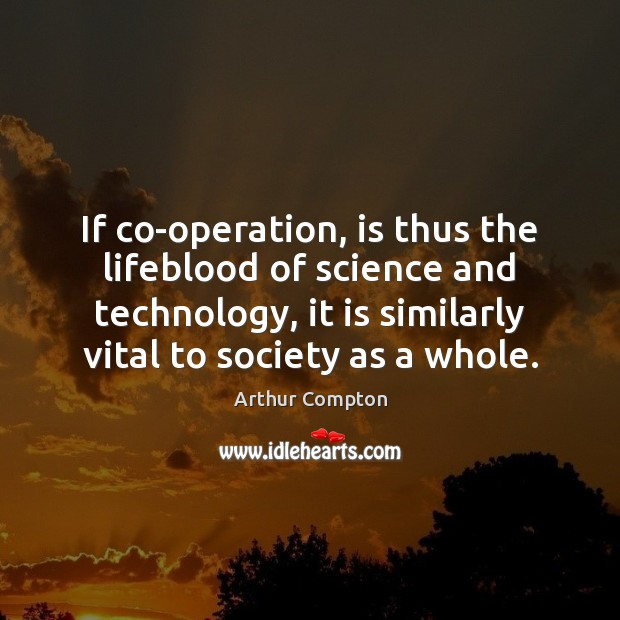 If co-operation, is thus the lifeblood of science and technology, it is Image