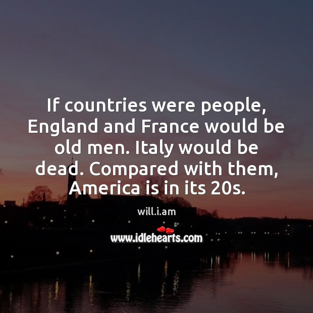 If countries were people, England and France would be old men. Italy Image