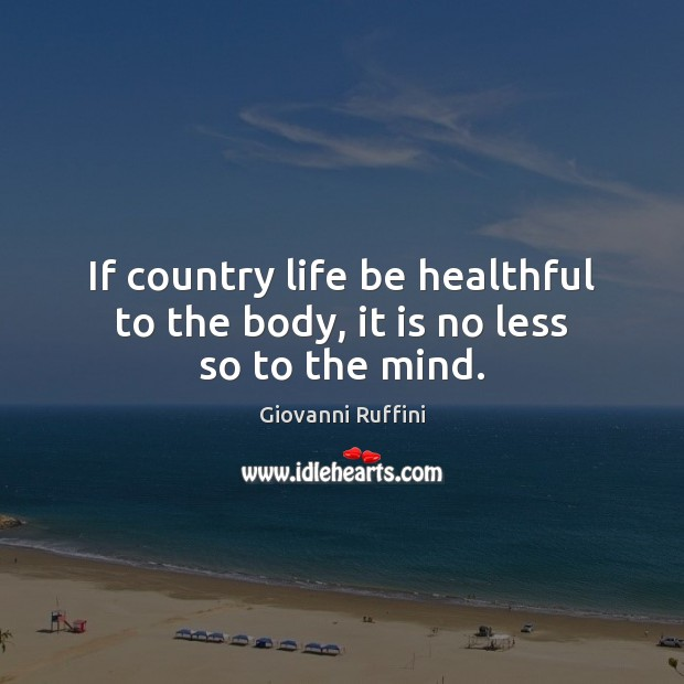 If country life be healthful to the body, it is no less so to the mind. Image