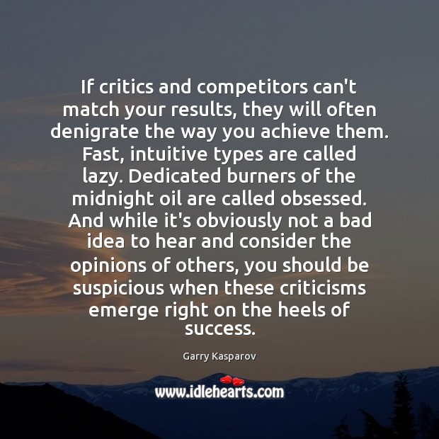 Image, If critics and competitors can't match your results, they will often denigrate