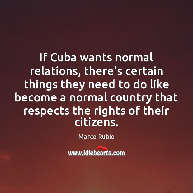 If Cuba wants normal relations, there's certain things they need to do Image