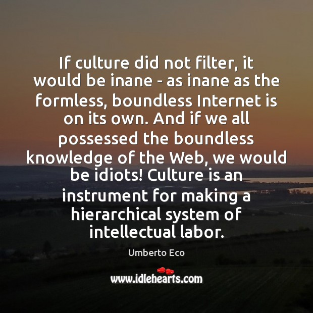 If culture did not filter, it would be inane – as inane Image