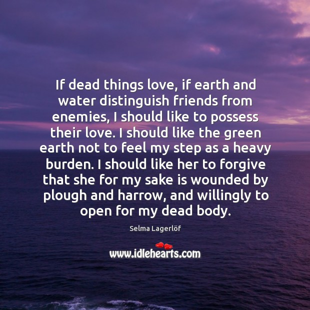 If dead things love, if earth and water distinguish friends from enemies, Image