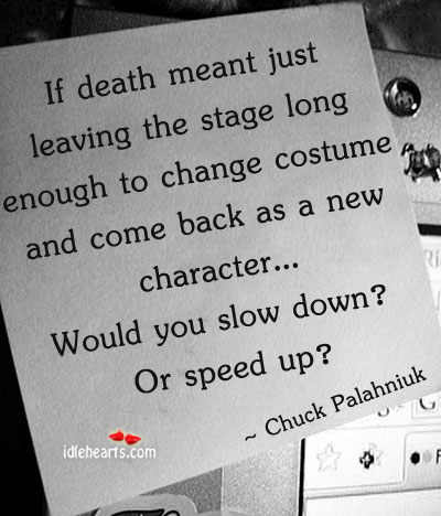 If Death Meant Just Changing Costume and Come Back…