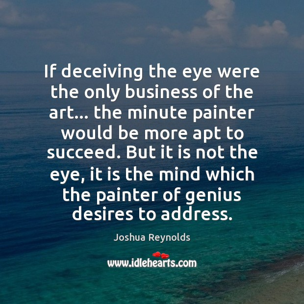 If deceiving the eye were the only business of the art… the Joshua Reynolds Picture Quote