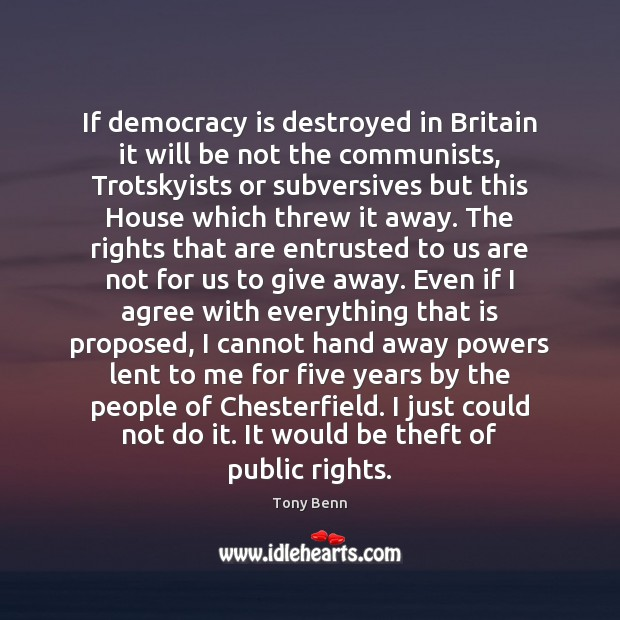 If democracy is destroyed in Britain it will be not the communists, Democracy Quotes Image