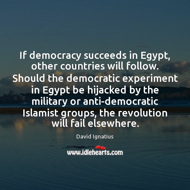 Image, If democracy succeeds in Egypt, other countries will follow. Should the democratic
