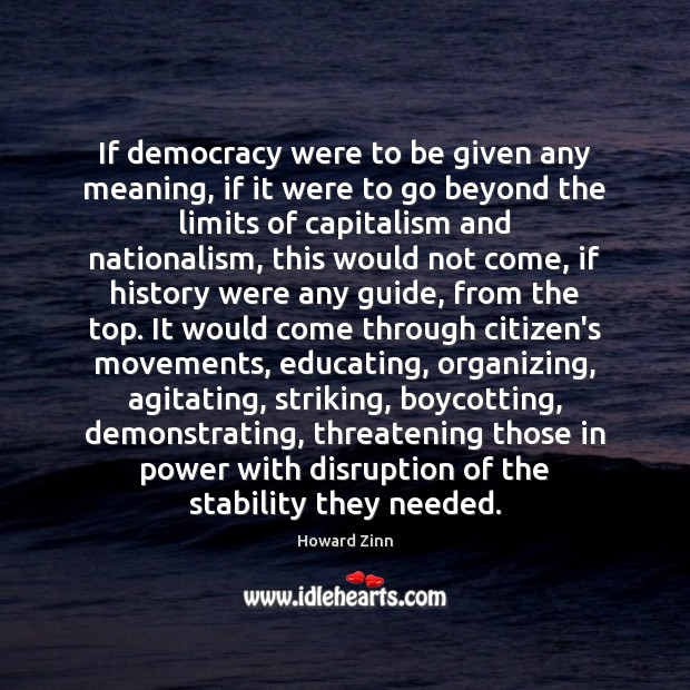 If democracy were to be given any meaning, if it were to Howard Zinn Picture Quote