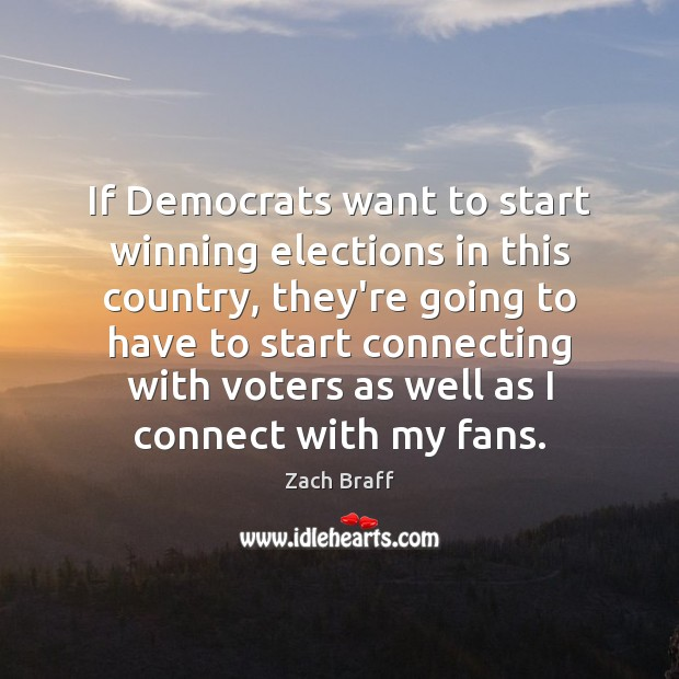 If Democrats want to start winning elections in this country, they're going Zach Braff Picture Quote