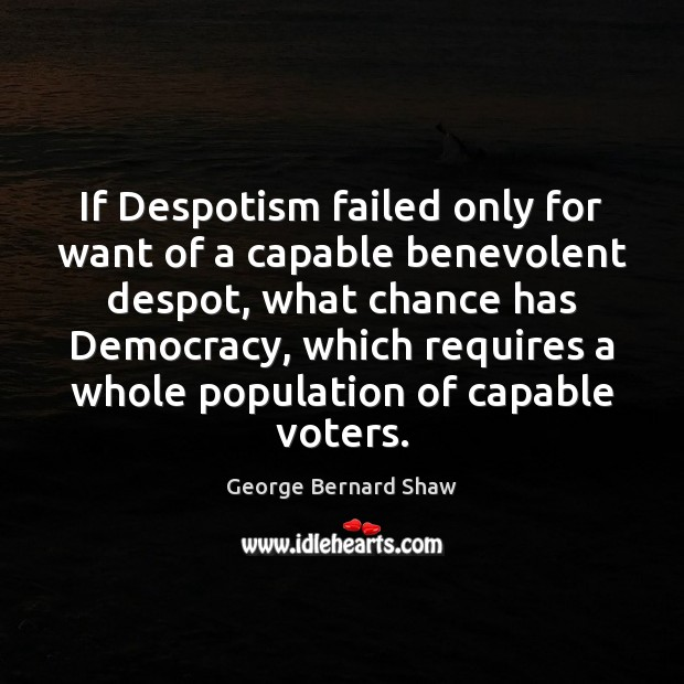 Image, If Despotism failed only for want of a capable benevolent despot, what