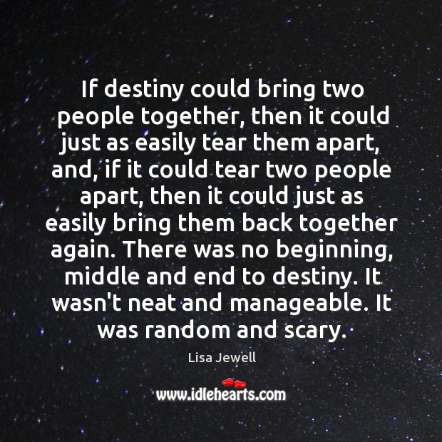 If destiny could bring two people together, then it could just as Image