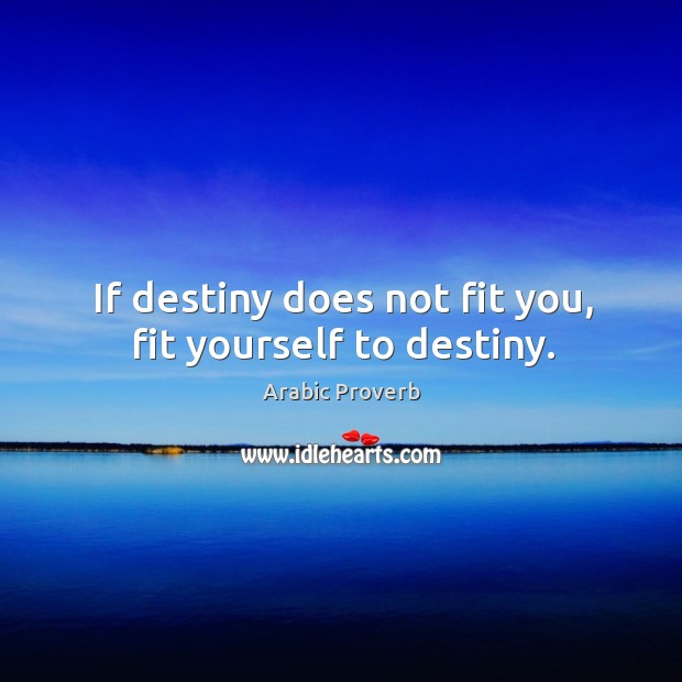 Image, If destiny does not fit you, fit yourself to destiny.