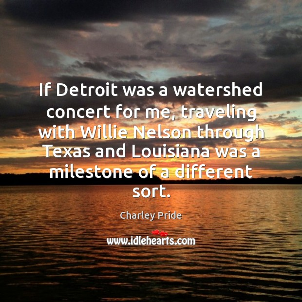 If Detroit was a watershed concert for me, traveling with Willie Nelson Travel Quotes Image