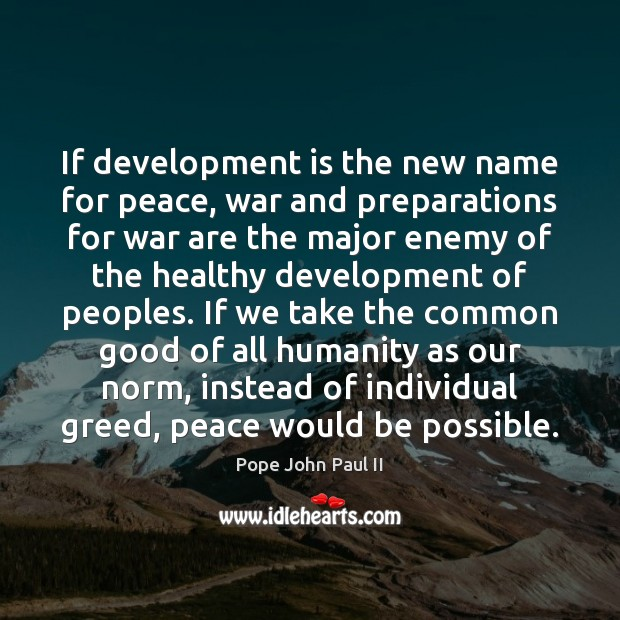 If development is the new name for peace, war and preparations for Pope John Paul II Picture Quote
