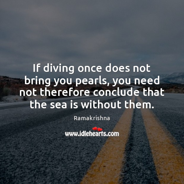If diving once does not bring you pearls, you need not therefore Sea Quotes Image