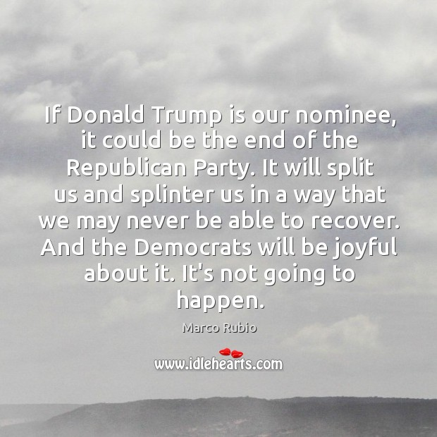 Image, If Donald Trump is our nominee, it could be the end of