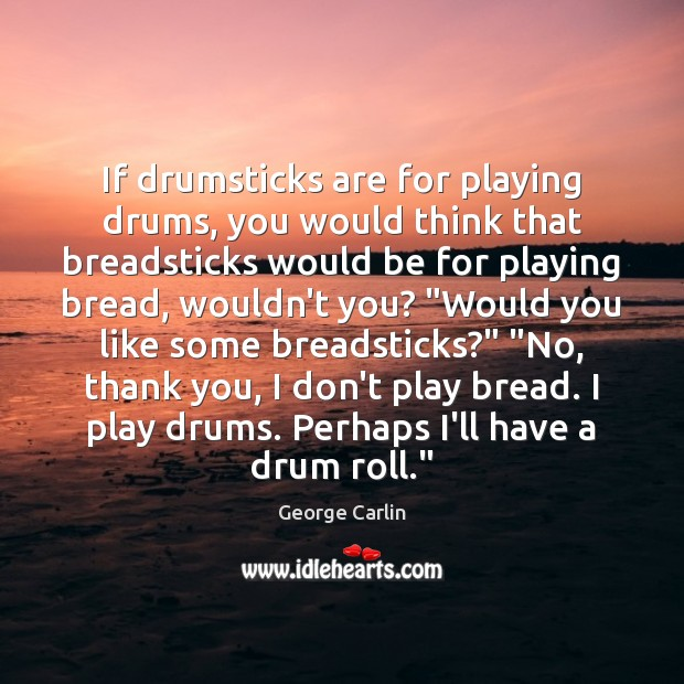 If drumsticks are for playing drums, you would think that breadsticks would Image