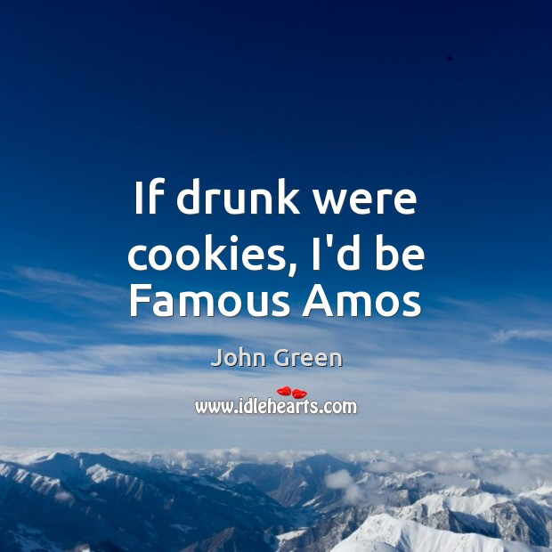 If drunk were cookies, I'd be Famous Amos Image
