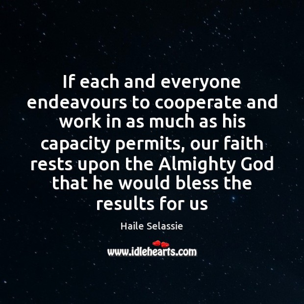 If each and everyone endeavours to cooperate and work in as much Haile Selassie Picture Quote